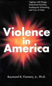 Violence in America: Coping with Drugs, Distressed Families, Inadequate Schooling, and Acts of Hate